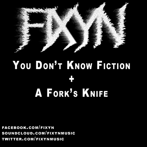FIXYN - You Dont Know Fiction & A Forks Knife (Cover) 2012
