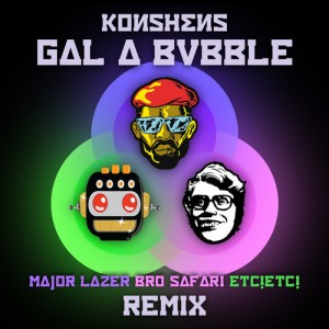 Konshens - Gal a Bubble (Major Lazer x Bro Safari x ETC!ETC! Remix) (ICanGiveYouHouse.Com)
