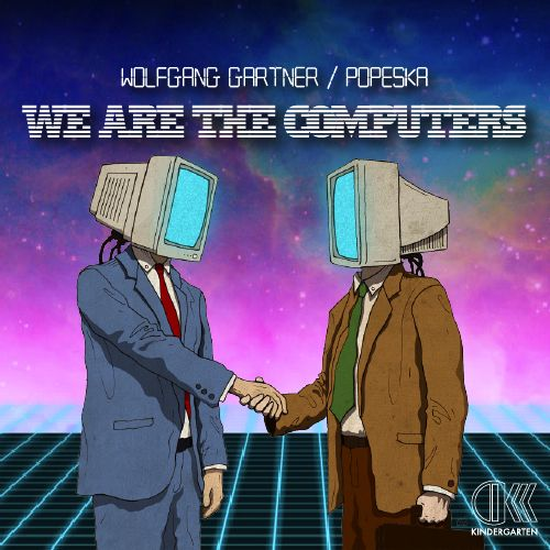 Wolfgang Gartner & Popeska - We Are The Computers (www.ICanGiveYouHouse.com)