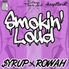 $yrup & Rowah – Smokin' Loud EP