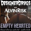 Designer Drugs & Alvin Risk – Empty Hearted